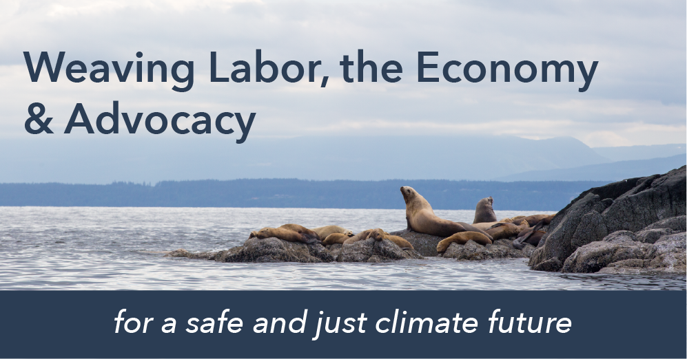 Photo of seals on rocks. Text says Weaving Labor, the Economy, and Advocacy for a safe and just climate future